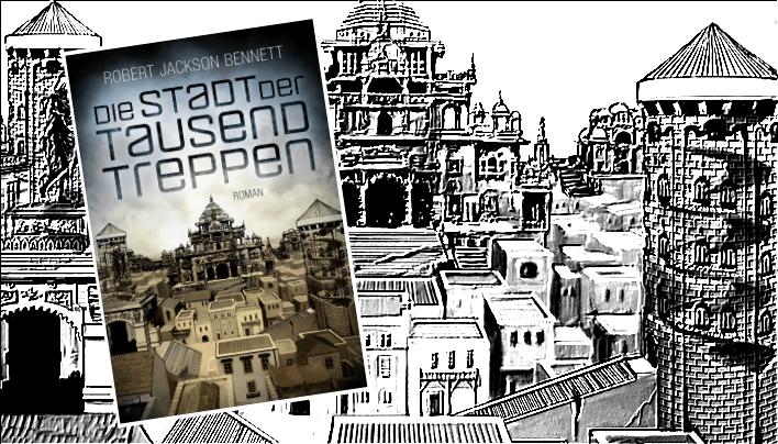 Rezension zu die Stadt der tausend Treppen von Robert Jackson Bennett